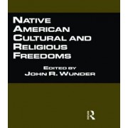 Native American Cultural and Religious Freedoms by John R. Wunder