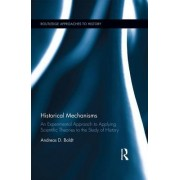 Historical Mechanisms: An Experimental Approach to Applying Scientific Theories to the Study of History