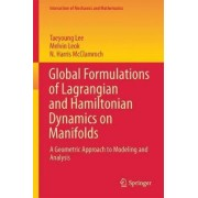 Global Formulations of Lagrangian and Hamiltonian Dynamics on Manifolds 2018 by Taeyoung Lee