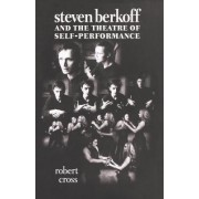 Steven Berkoff and the Theatre of Self-Performance by Robert Cross