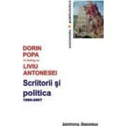 Scriitorii Si Politica 1990-2007 - Dorin Popa In Dialog Cu Liviu Antonesei