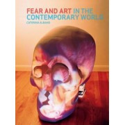 Fear and Art in the Contemporary World by Caterina Albano