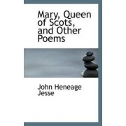 Mary, Queen of Scots, and Other Poems by John Heneage Jesse