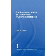 The Economic Impact of Transborder Trucking Regulations by John T. Jones