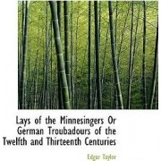 Lays of the Minnesingers or German Troubadours of the Twelfth and Thirteenth Centuries by Edgar Taylor