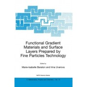 Functional Gradient Materials and Surface Layers Prepared by Fine Particles Technology: Proceddings of the NATO Advanced Study Institute, Held in Kiev, Ukraine, June 18-28, 2000 by Marie-Isabelle Baraton