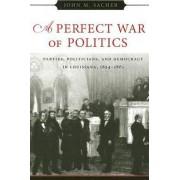A Perfect War of Politics by John M Sacher