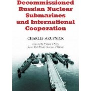 Decommissioned Russian Nuclear Submarines and International Cooperation by Charles Krupnick