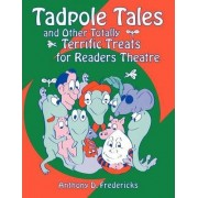 Tadpole Tales and Other Totally Terrific Treats for Readers Theatre by Anthony D. Fredericks