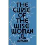 The Curse of the Wise Woman (Valancourt 20th Century Classics) by Edward John Moreton Dunsany