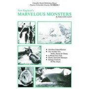 New England's Marvelous Monsters by Robert Ellis Cahill