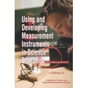 Using and Developing Measurement Instruments in Science Education by Xiufeng Liu