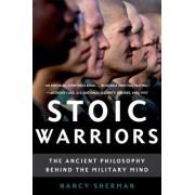 Stoic Warriors by Nancy Sherman