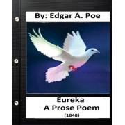 Eureka: A Prose Poem. (1848) By: Edgar A. Poe