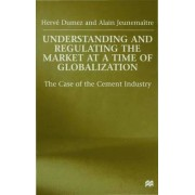 Understanding and Regulating the Market at a Time of Globalization by Herve Dumez