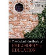 The Oxford Handbook of Philosophy of Education by Harvey Siegel