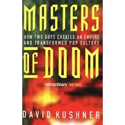 David Kushner Masters Of Doom: How Two Guys Created an Empire and Transformed Pop Culture
