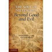 The Soul of Nietzsche's Beyond Good and Evil by Maudemarie Clark