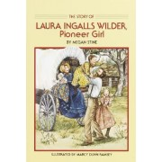 The Story of Laura Ingalls Wilder, Pioneer Girl by Megan Stine