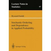 Stochastic Ordering and Dependence in Applied Probability by R. Szekli