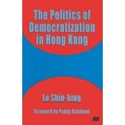 The Politics of Democratization in Hong Kong by Sonny Lo Shiu Hing