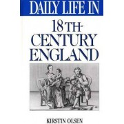 Daily Life in 18th-Century England by Kirstin Olsen