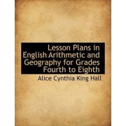 Lesson Plans in English Arithmetic and Geography for Grades Fourth to Eighth by Alice Cynthia King Hall
