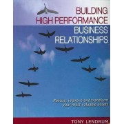 Building High Performance Business Relationships by Tony Lendrum