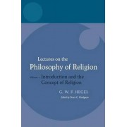 Hegel: Lectures on the Philosophy of Religion: Introduction and the Concept of Religion Volume 1 by Claudette Hegel