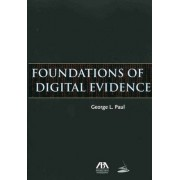 Foundations of Digital Evidence by George L Paul