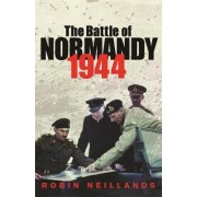 The Battle of Normandy 1944 by Robin Neillands