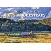 High Country Huts & Homesteads by Cathy Craig & Savage Lewis