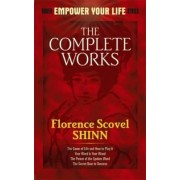 The Complete Works of Florence Scovel Shinn Complete Works of Florence Scovel Shinn by Florence Scovel Shinn