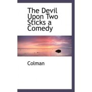 The Devil Upon Two Sticks a Comedy by Colman