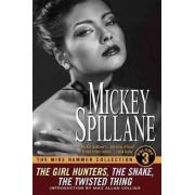 The Mike Hammer Collection: Girl Hunters, the Snake, the Twisted Thing v. 3 by Mickey Spillane
