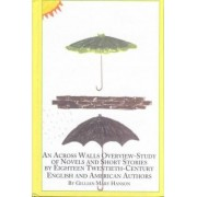 An Across Walls Overview-study of Novels and Short Stories by Eighteen 20th, Century English and American Authors by Gillian Mary Hanson