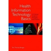 Health Information Technology Basics: A Concise Guide to Principles and Practice: Basic by Teri Thomas-Brogan