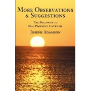More Observations & Suggestions by Joseph J Adamson
