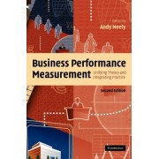 Business Performance Measurement: Unifying Theory and Integrating Practice