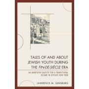 Tales of and about Jewish Youth during the Fin-de-siecle Era by Lawrence M. Ginsburg