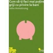 Cum sa-ti faci mai putine griji cu privire la bani - John Armstrong