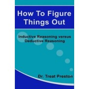 How to Figure Things Out by Dr Treat Preston