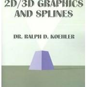 2D/3D Graphics and Splines by Ralph D. Koehler