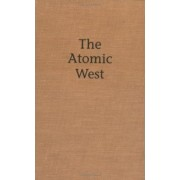 The Atomic West by Bruce W. Hevly