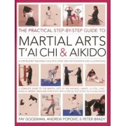 The Practical Step-by-step Guide to Martial Arts, T'ai Chi & Aikido by Fay Goodman