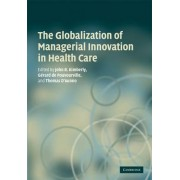 The Globalization of Managerial Innovation in Health Care by John Kimberly