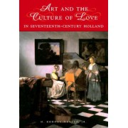 Art and the Culture of Love in Seventeenth-Century Holland by Jr. H.Rodney Nevitt