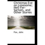 Christmas Eve on Lonesome; Hell-Fer-Sartain, and Other Stories by Fox John