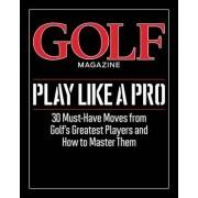 Golf Magazine Play Like a Pro by Golf Magazine