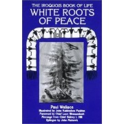 White Roots of Peace by Paul Wallace